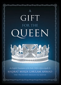 A Gift for the Queen, Islam International Publications Ltd., Second Revised Edition, UK (2012)